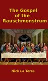 The Gospel of the Rauschmonstrum by Nick LaTorre