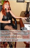 His Fall From Power - The Complete Story: A Female Domination Novel