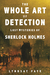 The Whole Art of Detection: Lost Mysteries of Sherlock Holmes