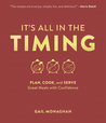 It's All in the Timing: How to Prep, Cook, and Serve Meals for Every Occasion