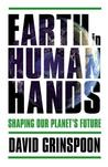 Earth in Human Hands: The Rise of Terra Sapiens and Hope for Our Planet