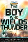 The Boy Who Wields Thunder by Gibson Morales