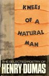 Knees of a Natural Man: The Selected Poetry of Henry Dumas