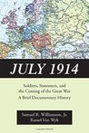 July 1914: Soldiers, Statesmen, and the Coming of the Great War-A Documentary History
