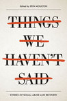 Things We Haven't Said: Stories of Abuse and Recovery