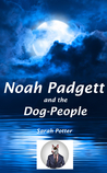 Noah Padgett and the Dog-People by Sarah   Potter