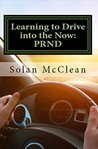 Learning to Drive Into the Now by Solan Mcclean