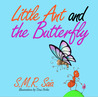 Little Ant and the Butterfly by S.M.R. Saia