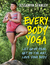 Every Body Yoga: Let Go of Fear. Get On the Mat. Love Your Body.