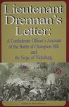 Lieutenant Drennan's Letter: A Confederate Officer's Account of the Battle of Champion Hill and the Siege of Vicksburg