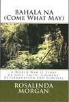 Excerpts from BAHALA NA (Come What May): A WWII Story of Faith, Love, Courage, Determination and Survival