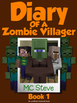 Diary of a Minecraft Zombie Villager Book 1: Infestation (An Unofficial Minecraft Diary Book)