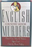 English Country House Murders:  Classic Crime Fiction of Britain's Upper Crust