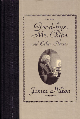 Goodbye Mr. Chips and Other Stories by James Hilton (image courtesy Goodreads)