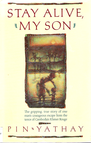 Stay Alive, My Son: The Gripping True Story of One Man's Courageous Escape from the Terror of Cambodia's Khmer Rouge