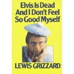 Elvis is Dead and I Dont Feel Sogood Myself