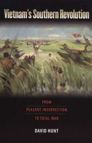 Vietnam's Southern Revolution: From Peasant Insurrection to Total War, 1959-1968 (Culture, Politics, and the Cold War)