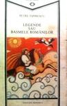 Legende, sau Basmele Românilor