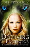 Deceiving the Protector (Resurrection, #2)