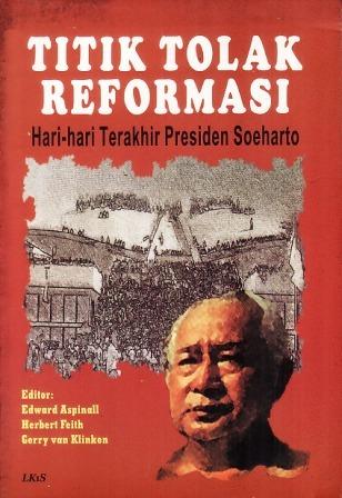Titik Tolak Reformasi: Hari-hari Terakhir Presiden Soeharto