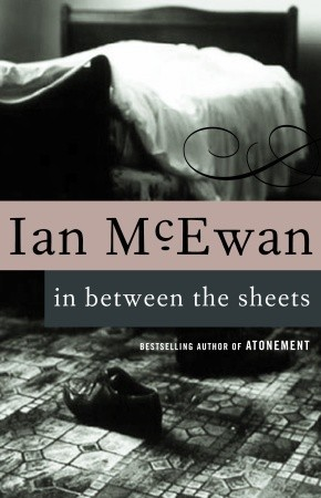 In Between the Sheets by Ian McEwan — Reviews, Discussion, Bookclubs ...