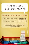 Leave Me Alone, I'm Reading: Finding and Losing Myself in Books
