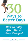 30 Ways To Better Days...How To Rally After You've Been Dumped