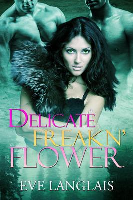 Delicate Freakn' Flower (Freakn' Shifters #1) by Eve Langlais