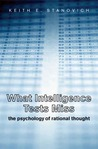 What Intelligence Tests Miss by Keith E. Stanovich