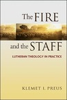 The Fire and the Staff: Lutheran Theology in Practice