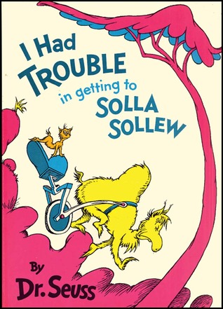 Book Review: Dr. Seuss' I Had Trouble in Getting to Solla Sollew