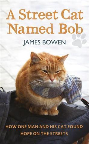 A Street Cat Named Bob: How One Man and His Cat Found Hope on the Streets