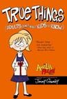 True Things (Adults Don't Want Kids to Know) (Amelia Rules! #6)