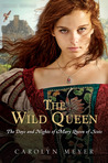 The Wild Queen: The Days and Nights of Mary Queen of Scots (Young Royals, #7)