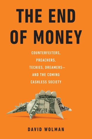 Counterfeiters, Preachers, Techies, Dreamers — and the Coming Cashless Society - David Wolman