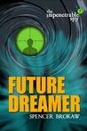 Future Dreamer (The Impenetrable Spy, #2)