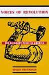 Voices of Revolution: The Dissident Press in America