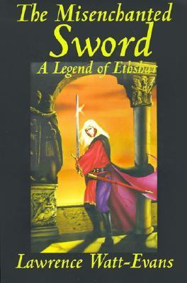 The Misenchanted Sword by Lawrence Watt-Evans