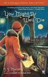 You Might As Well Die (An Algonquin Round Table Mystery #2)