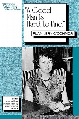 a review of the book a good man is hard to find by flannery oconnor Book summary a good man is hard to find and other stories is a collection of short stories by american author flannery o'connor the southern gothic collection was first published in 1955 by hartcourt, brace and company.