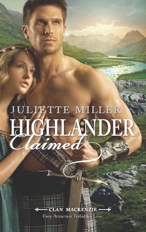 Highlander Claimed (Clan Mackenzie, #1) by Juliette Miller