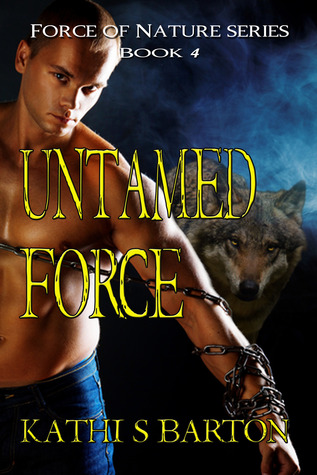 Force of Nature 4 - Untamed Force - Kathi S. Barton