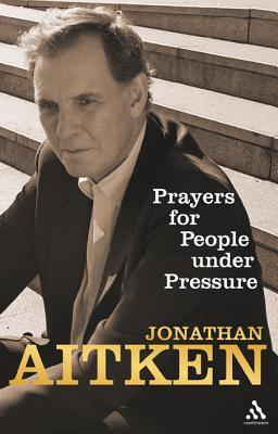 Prayers for People Under Pressure by Jonathan Aitken ...