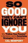 So Good They Can't Ignore You: Why Skills Trump Passion in the Quest for Work You Love
