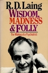 Wisdom, Madness and Folly: The Making of a Psychiatrist 1927-57