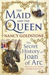 The Maid and the Queen: The Secret History of Joan of Arc and Yolande of Aragon