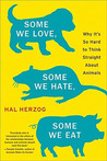 Some We Love, Some We Hate, Some We Eat by Hal Herzog