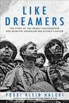 Like Dreamers: The Paratroopers Who Reunited Jerusalem in the Six-Day War, and the Divided Israel They Created