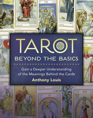 Read Online Tarot Beyond The Basics Gain A Deeper Understanding Of The Meanings Behind The Cards By Anthony Louis Book Review Or Download In Epub Pdf Vernia5522 Bookz
