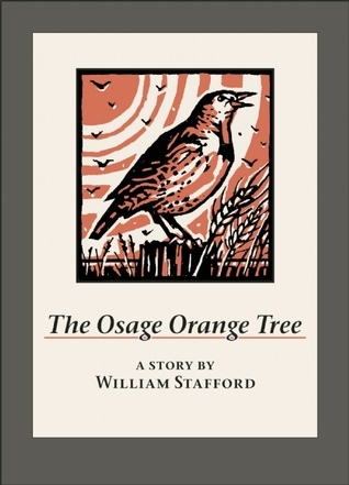 """osage orange tree william stafford book report essay story The most important characters in the short story """"the osage orange tree"""" by  william stafford are the boy-narrator and evangeline the other active characters ."""